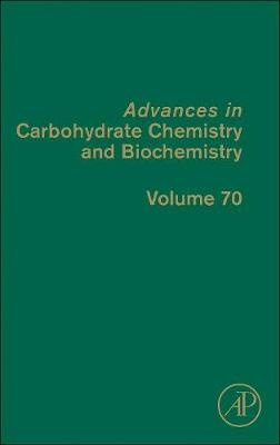 Advances in Carbohydrate Chemistry and Biochemistry  Volume 70 by Derek Horton