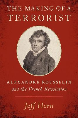 The Making of a Terrorist: Alexandre Rousselin and the French Revolution book