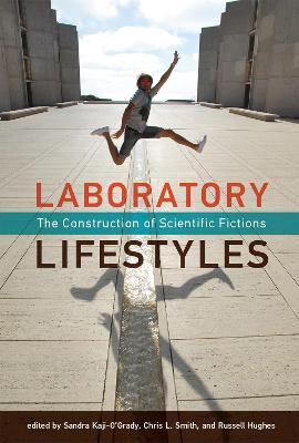 Laboratory Lifestyles: The Construction of Scientific Fictions by Sandra Kaji-O'Grady