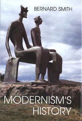 Modernism's History by Bernard Smith