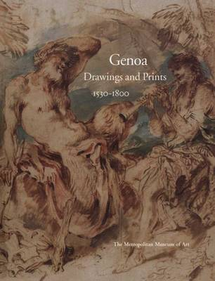 Genoa: Drawings and Prints, 1530-1800 by Carmen C. Bambach