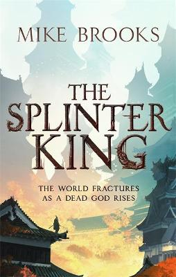 The Splinter King: The God-King Chronicles, Book 2 by Mike Brooks