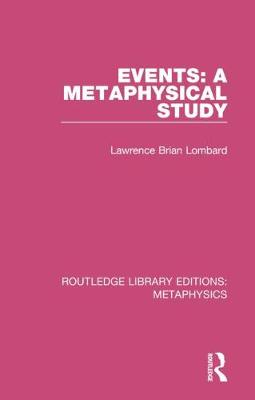 Events: A Metaphysical Study by Lawrence Brian Lombard