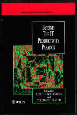 Beyond the IT Productivity Paradox by Leslie P. Willcocks