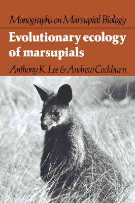 Evolutionary Ecology of Marsupials by Anthony K. Lee