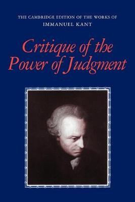 The Cambridge Edition of the Works of Immanuel Kant: Critique of the Power of Judgment by Allen W. Wood