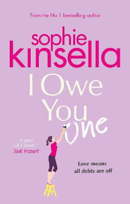 I Owe You One: The Number One Sunday Times Bestseller by Sophie Kinsella