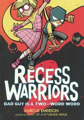 Recess Warriors: Bad Guy Is a Two-Word Word by Marcus Emerson