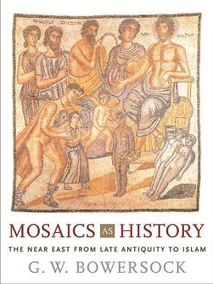 Mosaics as History by G. W. Bowersock