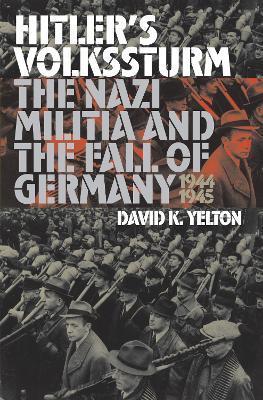 Hitler's Volkssturm by David K. Yelton