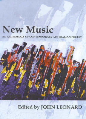 New Music: An Anthology of Contemporary Australian Poetry by John Leonard