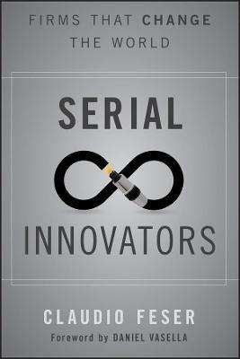 Serial Innovators by Claudio Feser