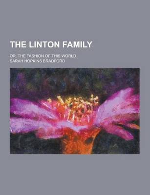 The Linton Family; Or, the Fashion of This World by Sarah Hopkins Bradford
