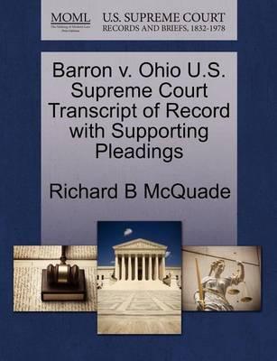 Barron V. Ohio U.S. Supreme Court Transcript of Record with Supporting Pleadings by Richard B McQuade