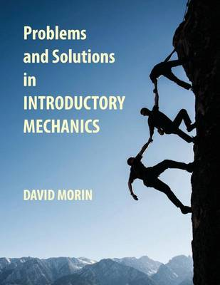 Problems and Solutions in Introductory Mechanics by David Morin