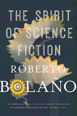 The Spirit of Science Fiction by Roberto Bolano
