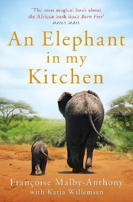 An Elephant in My Kitchen: What the herd taught me about love, courage and survival by Francoise Malby-Anthony
