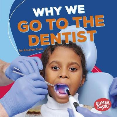 Why We Go to the Dentist by Rosalyn Clark