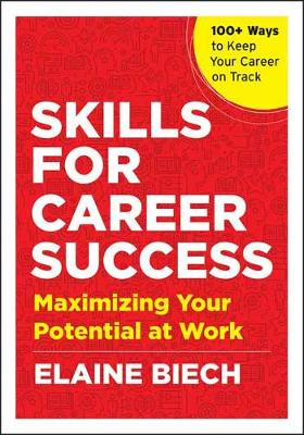 Skills for Career Success: Maximizing Your Potential at Work by Elaine Biech