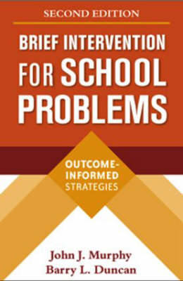 Brief Intervention for School Problems, Second Edition by John J. Murphy