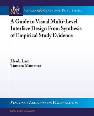 A Guide to Visual Multi-Level Interface Design From Synthesis of Empirical Study Evidence by Heidi Lam