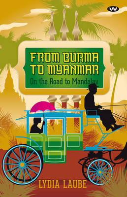 From Burma to Myanmar by Lydia Laube