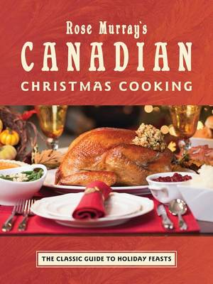 Rose Murray's Canadian Christmas Cooking by Rose Murray