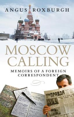 Moscow Calling by Angus Roxburgh