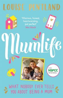 MumLife: The Sunday Times Bestseller, 'Hilarious, honest, heartwarming' Mrs Hinch by Louise Pentland