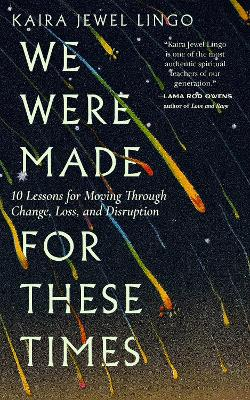 We Were Made for These Times: Skillfully Moving through Change, Loss, and Disruption book