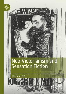 Neo-Victorianism and Sensation Fiction by Jessica Cox