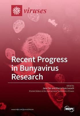 Recent Progress in Bunyavirus Research by Jane Tao