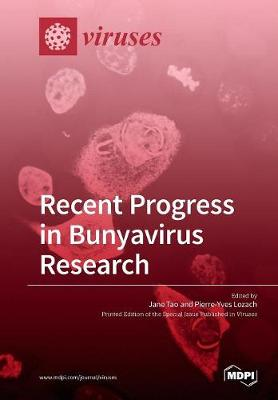 Recent Progress in Bunyavirus Research by Jane Tao