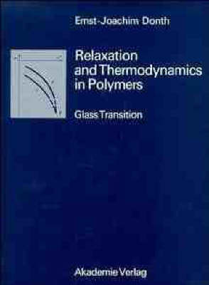 Relaxation and Thermodynamics in Polymers - Glass Transition by Ernst-Joachim Donth