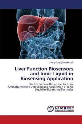 Liver Function Biosensors and Ionic Liquid in Biosensing Application by Hsueh Chang-Jung (Alan)