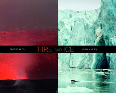 FIRE AND ICE: Timescapes by Myers
