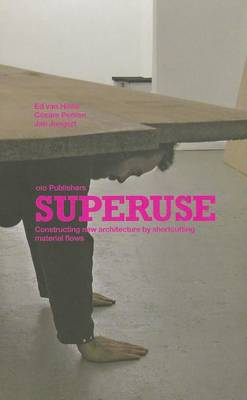 Superuse: Constructing New Architecture by Shortcutting Material Flows by Ed Van Hinte