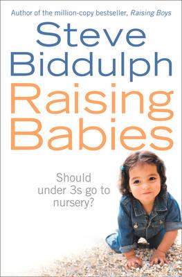 Raising Babies by Steve Biddulph