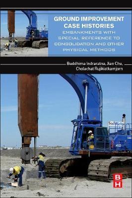 Ground Improvement Case Histories by Cholachat Rujikiatkamjorn