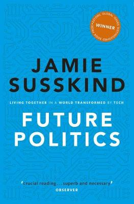 Future Politics: Living Together in a World Transformed by Tech by Jamie Susskind