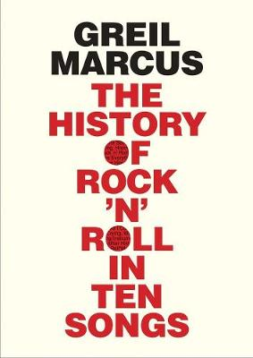 The History of Rock 'n' Roll in Ten Songs by Greil Marcus