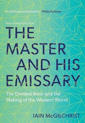 The Master and His Emissary: The Divided Brain and the Making of the Western World by Iain McGilchrist
