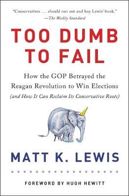 Too Dumb to Fail by Matt K. Lewis