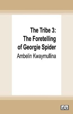 The The Tribe 3: The Foretelling of Georgie Spider by Ambelin Kwaymullina