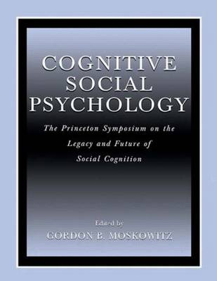 Cognitive Social Psychology by Gordon B. Moskowitz