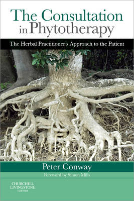 The Consultation in Phytotherapy: The Herbal Practitioner's Approach to the Patient by Peter Conway