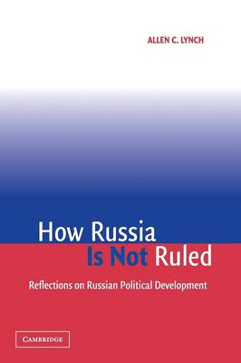 How Russia Is Not Ruled by Allen C. Lynch