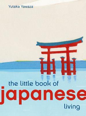 The Little Book of Japanese Living by Yutaka Yazawa