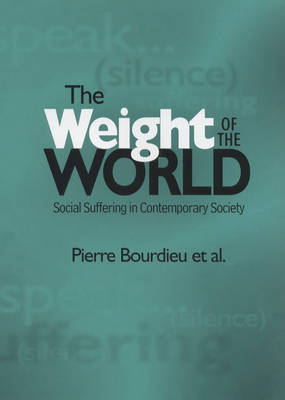 The The Weight of the World: Social Suffering and Impoverishment in Contemporary Society by Pierre Bourdieu