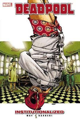 Deadpool Deadpool - Vol. 9: Institutionalized Institutionalized Vol. 9 by Daniel Way